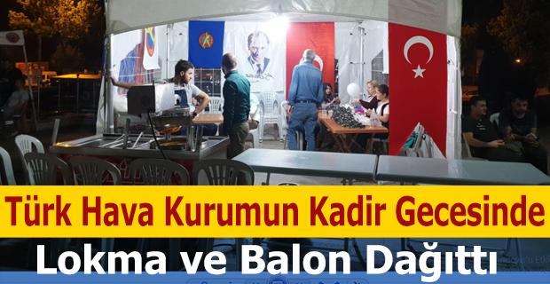 Türk Hava Kurumun Kadir Gecesinde Lokma ve Balon Dağıttı