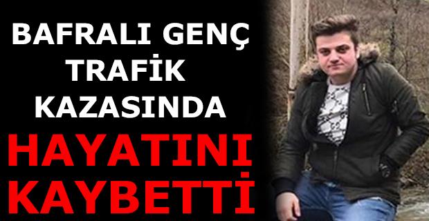 Bafralı Genç Trafik Kazasında Hayatını Kaybetti
