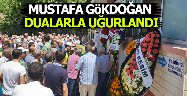 Mustafa Gökdoğan Dualarla Uğurlandı