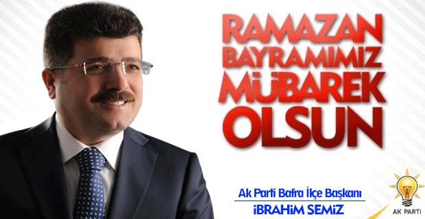 Bafra Ak Parti İlçe Başkanı İbrahim Semiz'den Bayram Mesajı