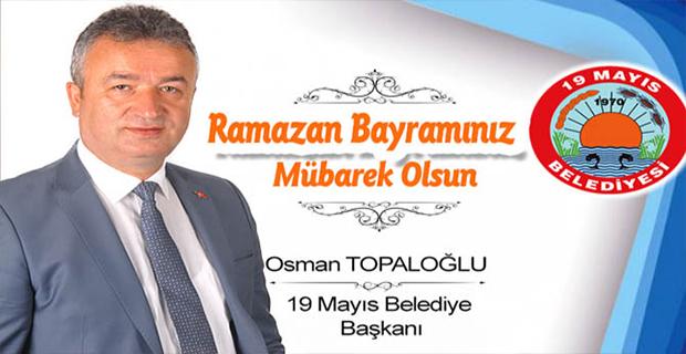 19 Mayıs Belediye Başkanı Osman Topaloğlu Bayram Tebriği
