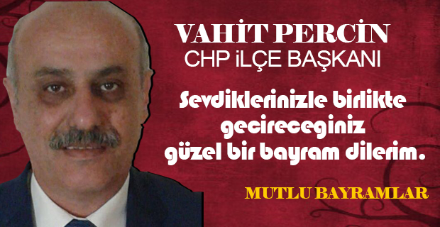 CHP İlçe Başkanı Vahit Perçin Bayram Mesajı