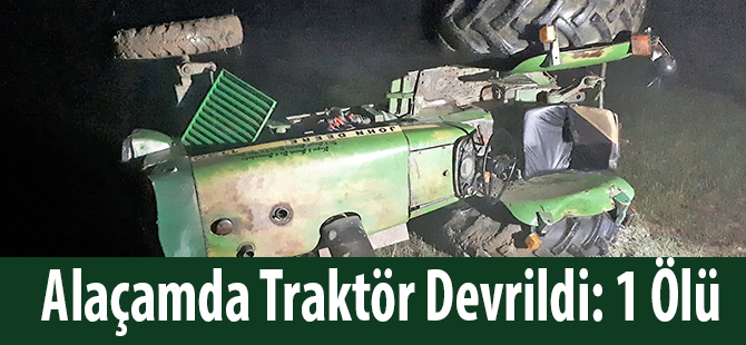 Alaçamda Traktör Devrildi: 1 Ölü
