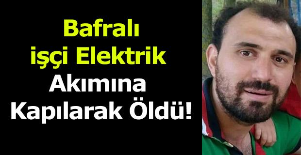 Bafralı İşçi Elektrik Akımına Kapılarak Öldü