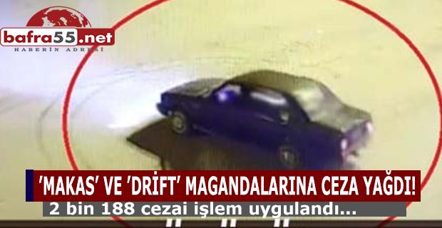 'MAKAS' VE 'DRİFT' MAGANDALARINA CEZA YAĞDI