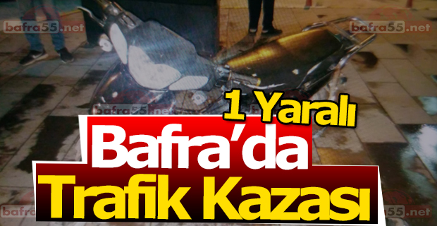 Bafra'da Trafik Kazası 1 Yaralı