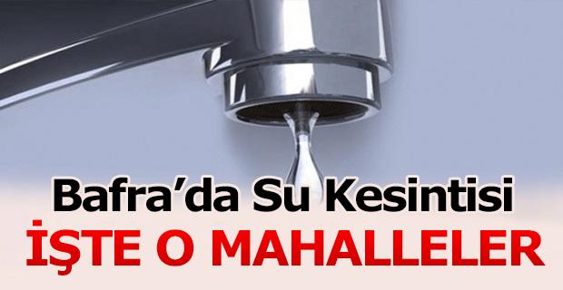 Bafra'da Su kesintisi İşte O Mahalleler