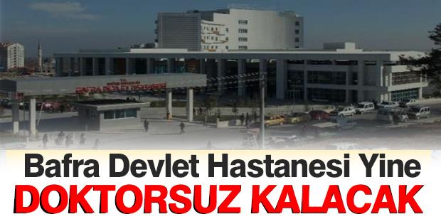 Bafra Devlet Hastanesi Yine Doktorsuz Kalacak