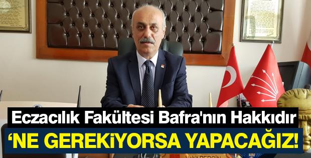 CHP İlçe Başkanı Perçin: Eczacılık Fakültesi Bafra'nın Hakkıdır