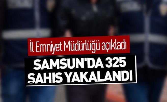 Samsun'da 325 şahıs yakalandı