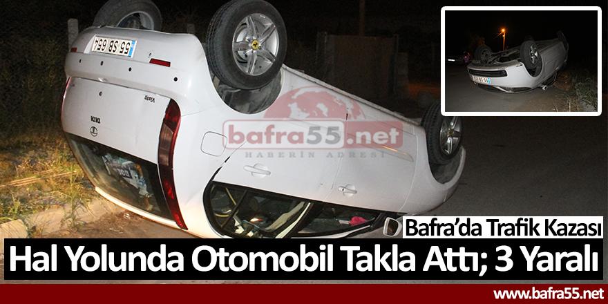 Hal Yolunda Otomobil Takla Attı; 3 Yaralı