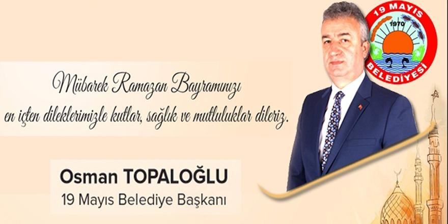 19 Mayıs Belediye Başkanı Osman Topaloğlu'ndan Ramazan Bayramı Mesajı