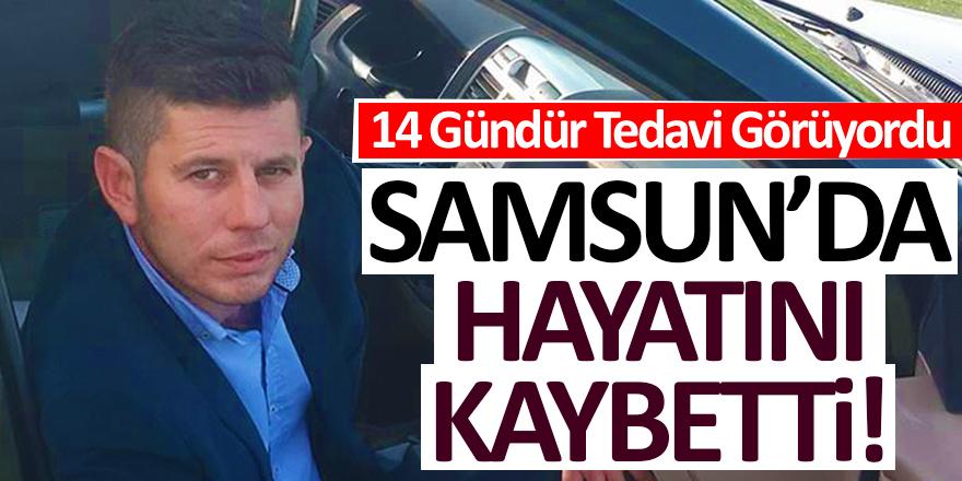 Samsun'da Hayatını Kaybetti