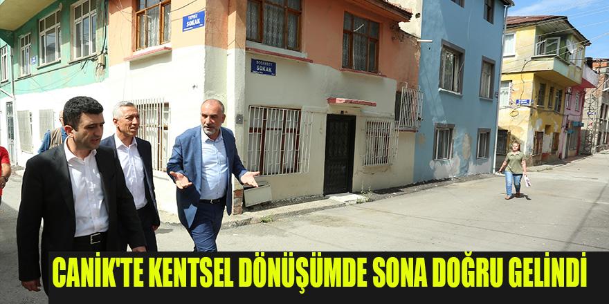 CANİK'TE KENTSEL DÖNÜŞÜMDE SONA DOĞRU GELİNDİ