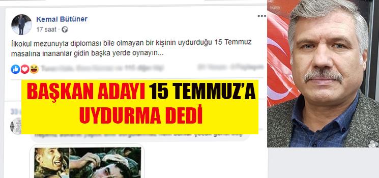 KEMAL BÜTÜNER 15 TEMMUZ'A UYDURMA DEDİ