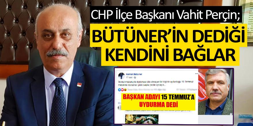 CHP İlçe Başkanı Perçin: Bütüner'in Dediği Kendini Bağlar