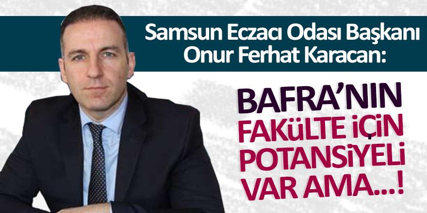Samsun Eczacı Odası Başkanı  Karacan: Bafra'nın Potansiyeli Var Ama...!