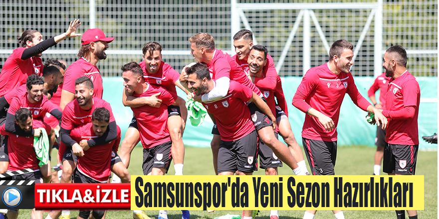 Samsunspor'da Yeni Sezon Hazırlıkları