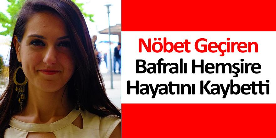 Nöbet Geçiren Bafralı Hemşire Hayatını Kaybetti