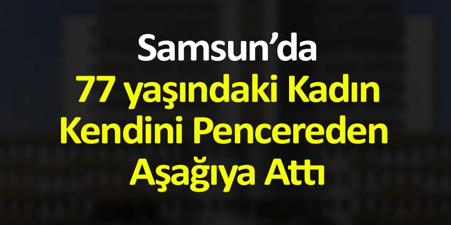 Samsun'da 77 Yaşındaki Kadın Kendini Pencereden Aşağıya Attı