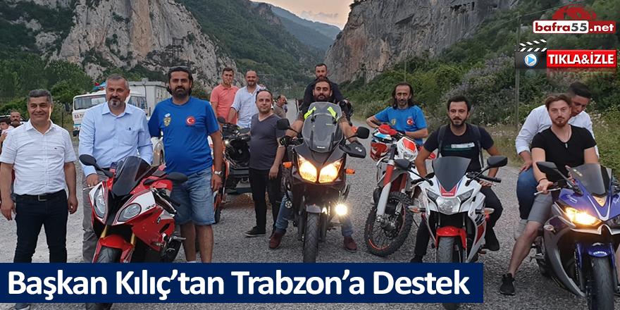 Başkan Kılıç'tan Trabzon'a Destek