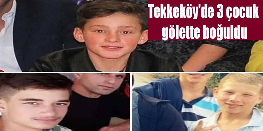 Tekkeköy'de 3 çocuk gölette boğuldu