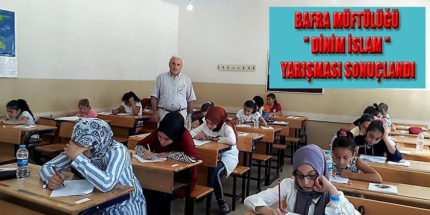 """BAFRA MÜFTÜLÜĞÜ """" DİNİM İSLAM """" YARIŞMASI SONUÇLANDI"""