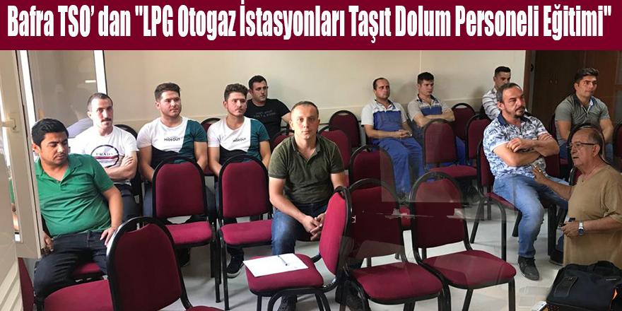 """Bafra TSO' dan """"LPG Otogaz İstasyonları Taşıt Dolum Personeli Eğitimi"""""""