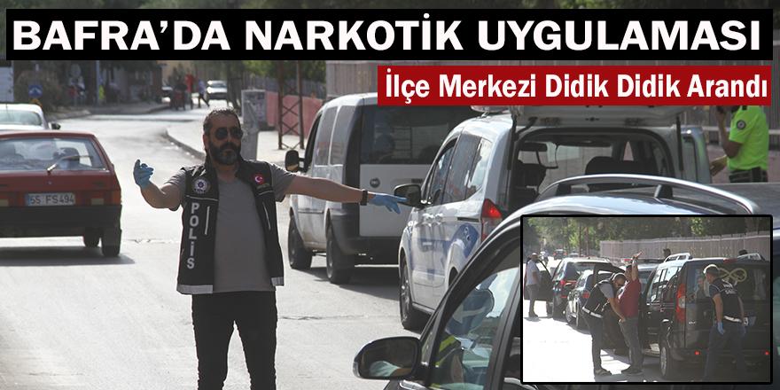 BAFRA'DA NARKOTİK UYGULAMASI!