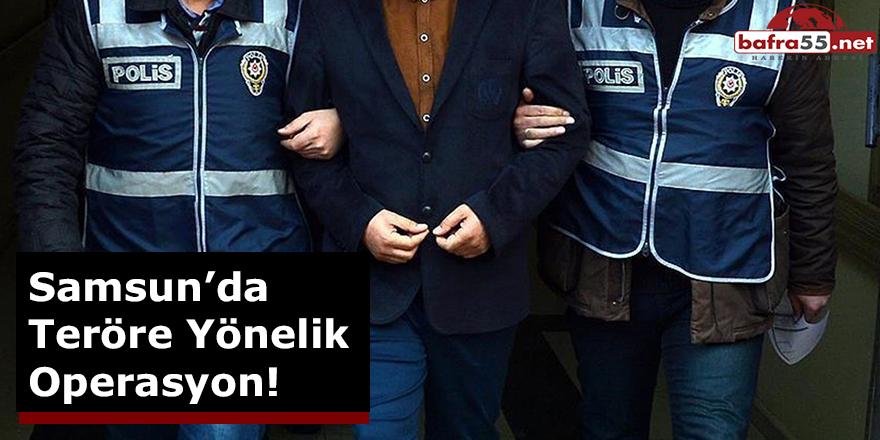 Samsun'da Teröre Yönelik Operasyon!