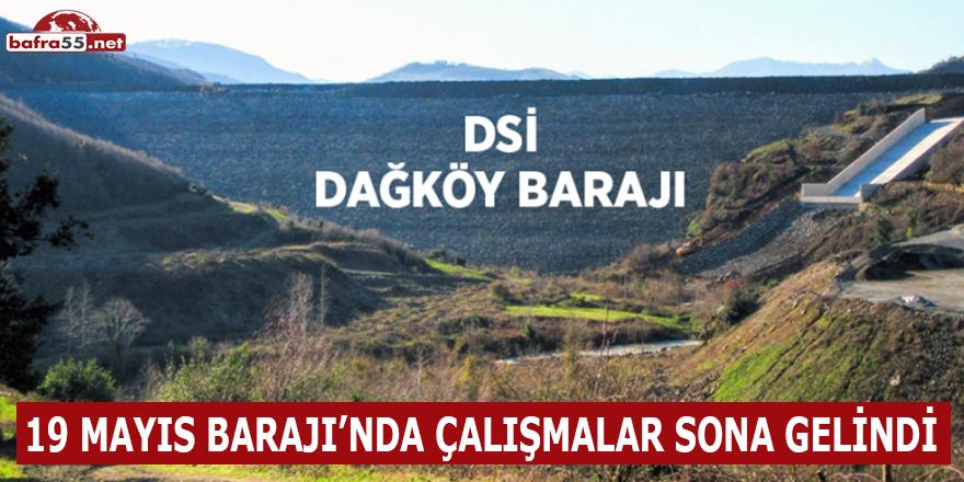 19 Mayıs Barajı'nda Çalışmalar Sona Gelindi