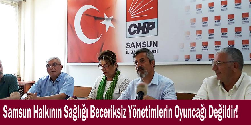 Samsun Halkının Sağlığı Beceriksiz Yönetimlerin Oyuncağı Değildir!
