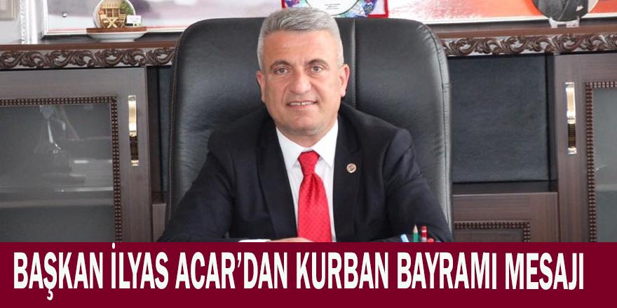 Başkan İlyas ACAR, Kurban Bayramı dolayısıyla bir mesaj yayınladı.