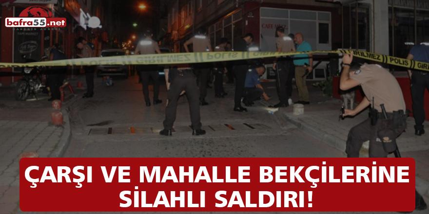 ÇARŞI VE MAHALLE BEKÇİLERİNE SİLAHLI SALDIRI!