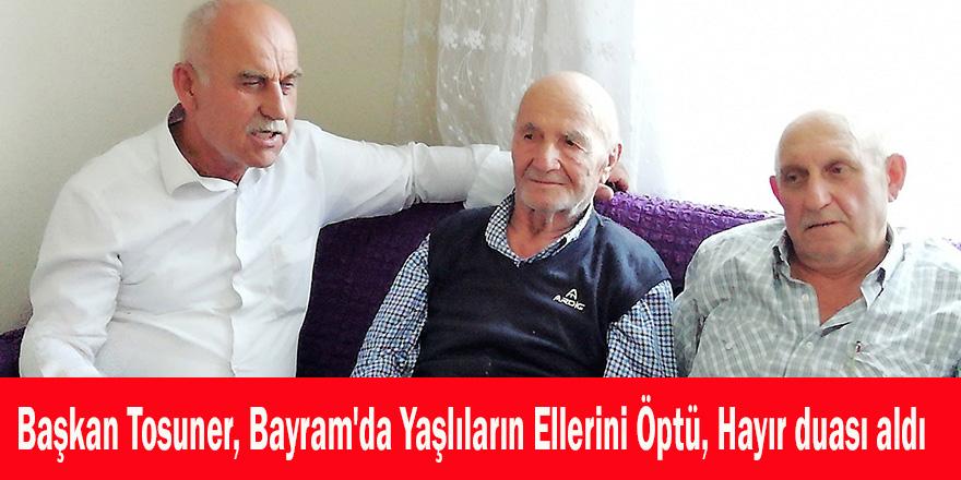 Başkan Tosuner, Bayram'da Yaşlıların Ellerini Öptü, Hayır duası aldı