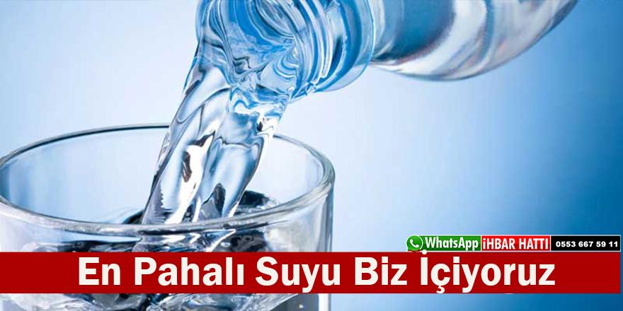 En Pahalı Suyu Biz İçiyoruz