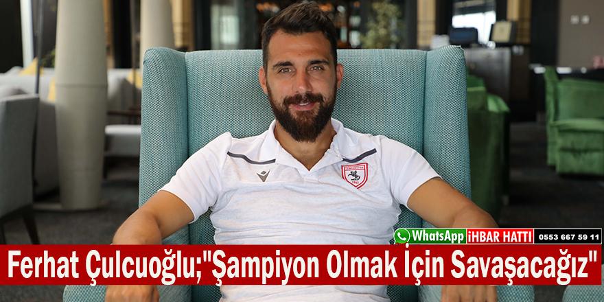 """Ferhat Çulcuoğlu;""""Şampiyon Olmak İçin Savaşacağız"""""""