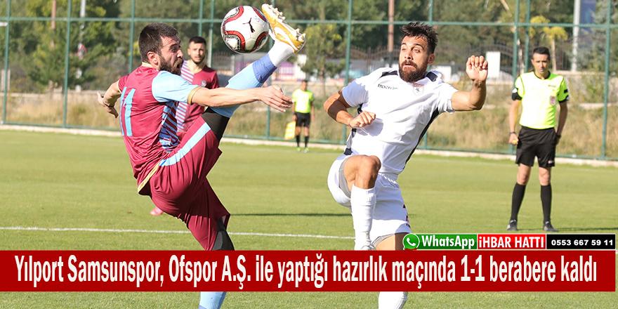 Yılport Samsunspor, Ofspor A.Ş. ile yaptığı hazırlık maçında 1-1 berabere kaldı