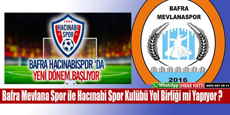 Bafra Mevlana Spor ile Hacınabi Spor Kulübü Yol Birliği mi Yapıyor ?