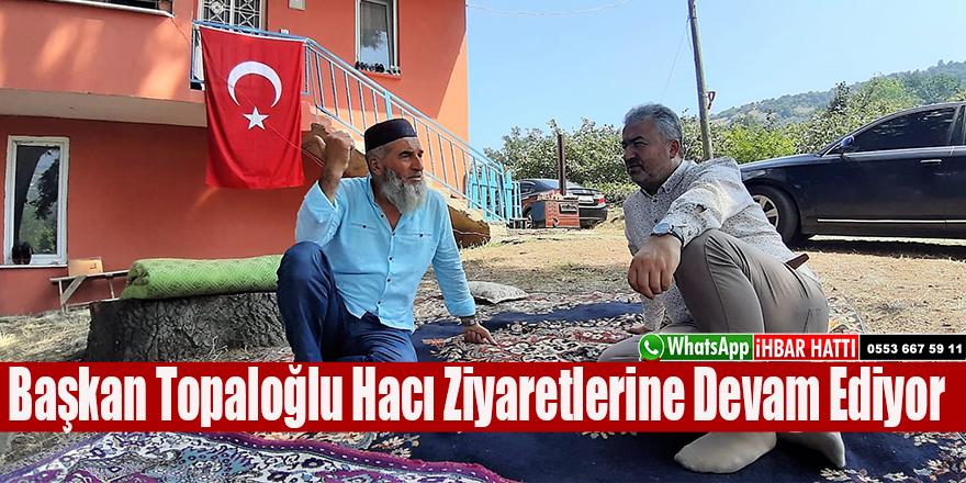 Başkan Topaloğlu Hacı Ziyaretlerine Devam Ediyor