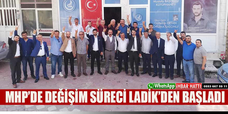 MHP'DE DEĞİŞİM SÜRECİ LADİK'DEN BAŞLADI