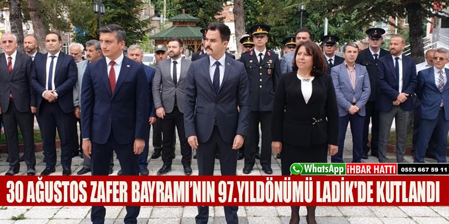 30 AĞUSTOS ZAFER BAYRAMI'NIN 97.YILDÖNÜMÜ LADİK'DE KUTLANDI