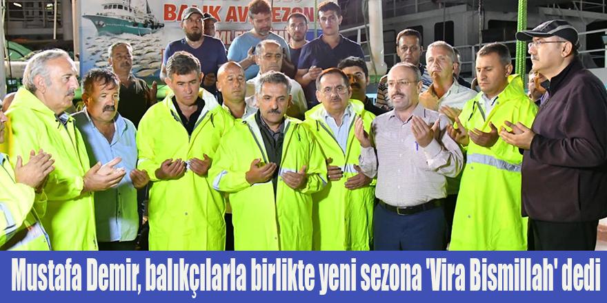 Mustafa Demir, balıkçılarla birlikte yeni sezona 'Vira Bismillah' dedi