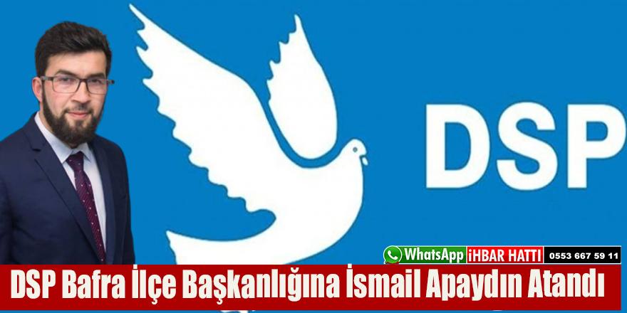 DSP Bafra İlçe Başkanlığına İsmail Apaydın Atandı