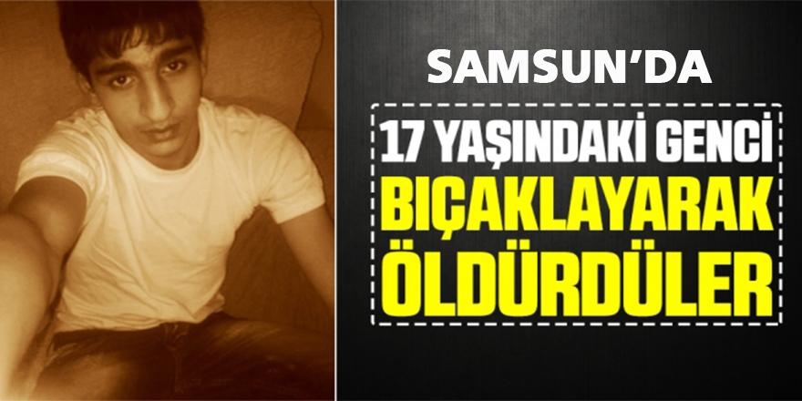 Samsun'da 17 Yaşında ki Genci Bıçaklayarak Öldürdüler!