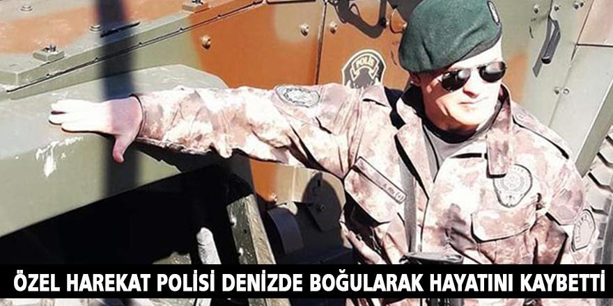 ÖZEL HAREKAT POLİSİ DENİZDE BOĞULARAK HAYATINI KAYBETTİ