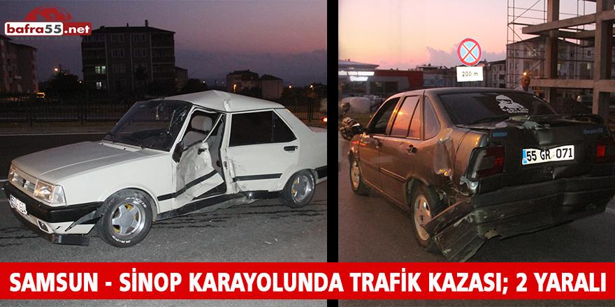 SAMSUN - SİNOP KARAYOLUNDA TRAFİK KAZASI; 2 YARALI