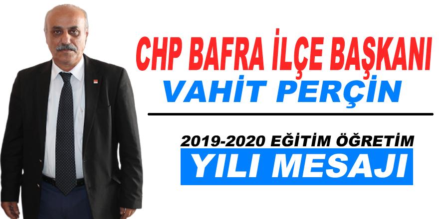 CHP Bafra İlçe Başkanı Vahit Perçin 2019-2020 Eğitim Öğretim Yılı Mesajı