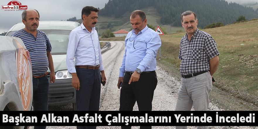 Başkan Alkan Asfalt Çalışmalarını Yerinde İnceledi