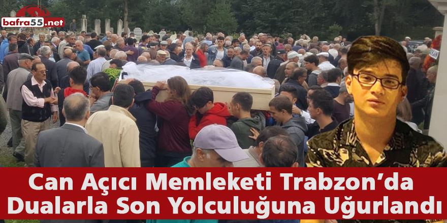 Can Açıcı Memleketi Trabzon'da Dualarla Son Yolculuğuna Uğurlandı